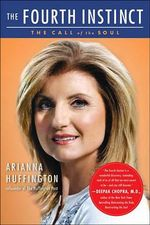 Fourth Instinct : The Call of the Soul - Arianna Huffington