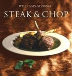 Steak & Chop : Williams-Sonoma Collection - Denis Kelly
