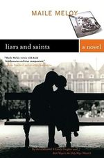 Liars and Saints : A Novel - Maile Meloy