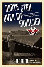 North Star Over My Shoulder : A Flying Life - Bob Buck