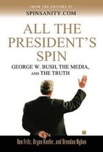 All the President's Spin : George W. Bush, the Media, and the Truth - Bryan Keefer
