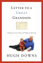 Letter to a Great Grandson : A Message of Love, Advice, and Hopes for the Future - Hugh Downs