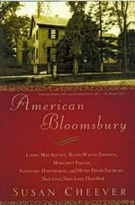 American Bloomsbury : Louisa May Alcott, Ralph Waldo Emerson, Margaret Fuller, Nathaniel Hawthorne, and Henry David Thoreau: Their Lives, Their Loves, Their Work - Susan Cheever
