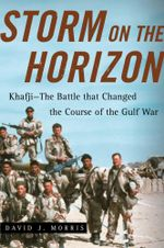 Storm on the Horizon : Khafji--The Battle that Changed the Course of the Gulf War - David J. Morris