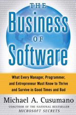 The Business of Software : What Every Manager, Programmer, and Entrepreneur Must Know to Thrive and Survive in Good Times and Bad - Michael A. Cusumano