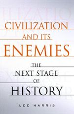 Civilization and Its Enemies : The Next Stage of History - Lee Harris