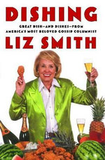 Dishing : Great Dish -- And Dishes -- From America's Most Beloved Gossip Columnist - Mrs Liz Smith