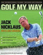 Golf My Way : The Instructional Classic - Jack Nicklaus