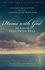 Home with God : In a Life That Never Ends - Neale Donald Walsch