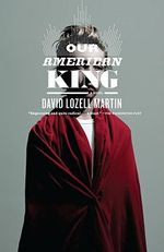 Our American King :  A Novel - David Lozell Martin