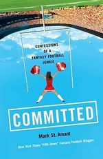 Committed : Confessions of a Fantasy Football Junkie - Mark St Amant