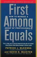First Among Equals : How to Manage a Group of Professionals - Patrick J McKenna