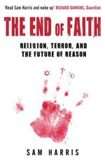The End of Faith : Religion, Terror, and the Future of Reason - Sam Harris