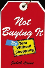 Not Buying it : My Year without Shopping - Judith Levine