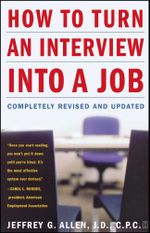 How to Turn an Interview into a Job : Completely Revised and Updated - Jeffrey G. Allen