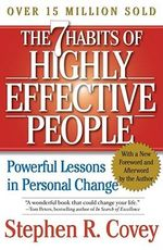 The 7 Habits of Highly Effective People : Powerful Lessons in Personal Change :  Powerful Lessons in Personal Change - Stephen R. Covey