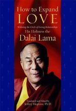 How to Expand Love : Widening the Circle of Loving Relationships - His Holiness the Dalai Lama