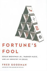 Fortune's Fool : Edgar Bronfman, Jr., Warner Music, and an Industry in Crisis - Fred Goodman