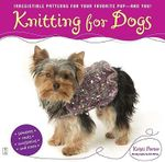 Knitting for Dogs : Irresistible Patterns for Your Favorite Pup -- And You! - Kristi Porter
