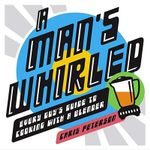A Man's Whirled : Every Guy's Guide to Cooking with a Blender - Chris Peterson