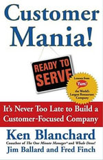 Customer Mania! : It's Never Too Late to Build a Customer-Focused Company - Ken Blanchard