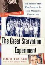 The Great Starvation Experiment : The Heroic Men Who Starved So That Millions Could Live - Todd Tucker
