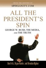 All the President's Spin : George W. Bush, the Media, and the Truth - Ben Fritz