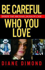 Be Careful Who You Love : Inside the Michael Jackson Case - Diane Dimond