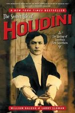The Secret Life of Houdini : The Making of America's First Superhero - William Kalush