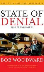 State of Denial : Bush at War, Part III - Bob Woodward