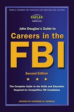 John Douglas's Guide to Careers in the FBI : The Complete Guide to the Skills and Education Required For Competitive FBI Candidate - John Douglas