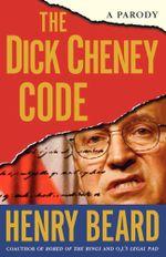 The Dick Cheney Code : A Parody - Henry Beard