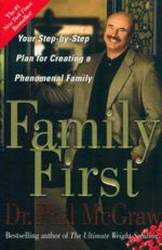 Family First : Your Step-by-Step Plan for Creating a Phenomenal Family - Phil McGraw