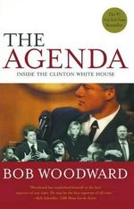 The Agenda : Inside the Clinton White House - Bob Woodward