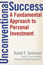Unconventional Success : A Fundamental Approach to Personal Investment - David F. Swensen