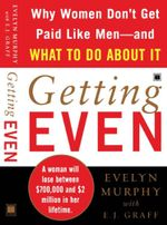 Getting Even : Why Women Don't Get Paid Like Men--And What to Do About It - Evelyn Murphy