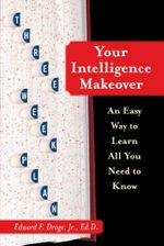 Your Intelligence Makeover : An Easy Way to Learn All You Need to Know - Edward F. Droge