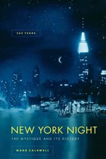 New York Night : The Mystique and Its History - Mark Caldwell