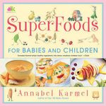 SuperFoods For Babies and Children :  For Babies and Children - Annabel Karmel