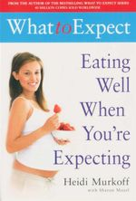 Eating Well When You're Expecting : From 12 to 24 Months - Heidi E. Murkoff
