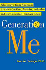 Generation Me : Why Today's Young Americans are More Confident, Assertive, Entitled - and More Miserable Than Ever Before - Jean M. Twenge