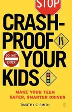 Crashproof Your Kids : Make Your Teen a Safer, Smarter Driver - Timothy C. Smith