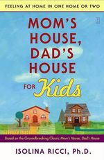 Mom's House, Dad's House for Kids : Feeling at Home in One Home or Two - Isolina Ricci