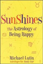 Sunshines : The Astrology Of Being Happy - Michael Lutin