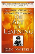 The Art of Learning : An Inner Journey to Optimal Performance - Josh Waitzkin