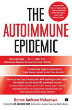 The Autoimmune Epidemic : Bodies Gone Haywire in a World Out of Balance-- And the Cutting-Edge Science That Promises Hope - Donna Jackson Nakazawa