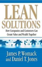 Lean Solutions : How Companies and Customers Can Create Value and Wealth Together - James P Womack