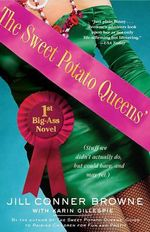 The Sweet Potato Queens' First Big-Ass Novel : Stuff We Didn't Actually Do, But Could Have, and May Yet - Jill Conner Browne