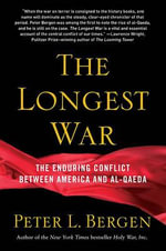 The Longest War : America and Al-Qaeda Since 9/11 - Peter L. Bergen