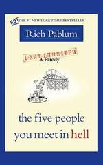 The Five People You Meet in Hell : An Unauthorized Parody - Rich Pablum